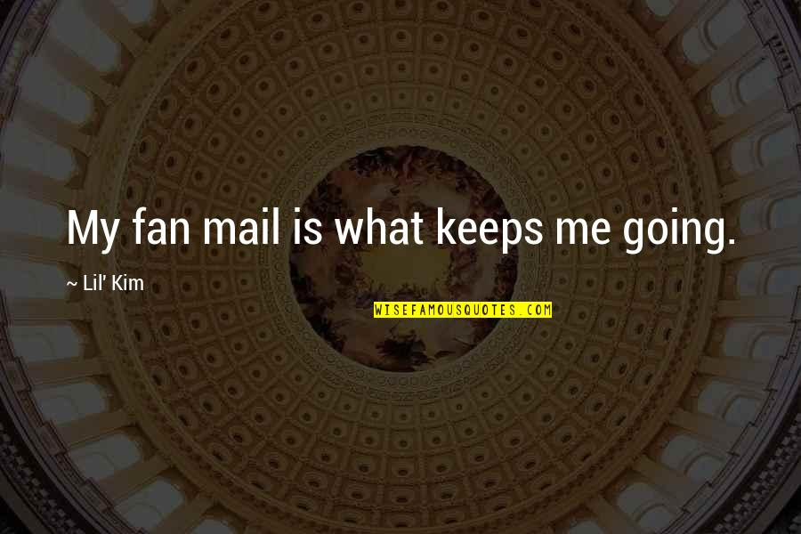 Graveside Quotes By Lil' Kim: My fan mail is what keeps me going.