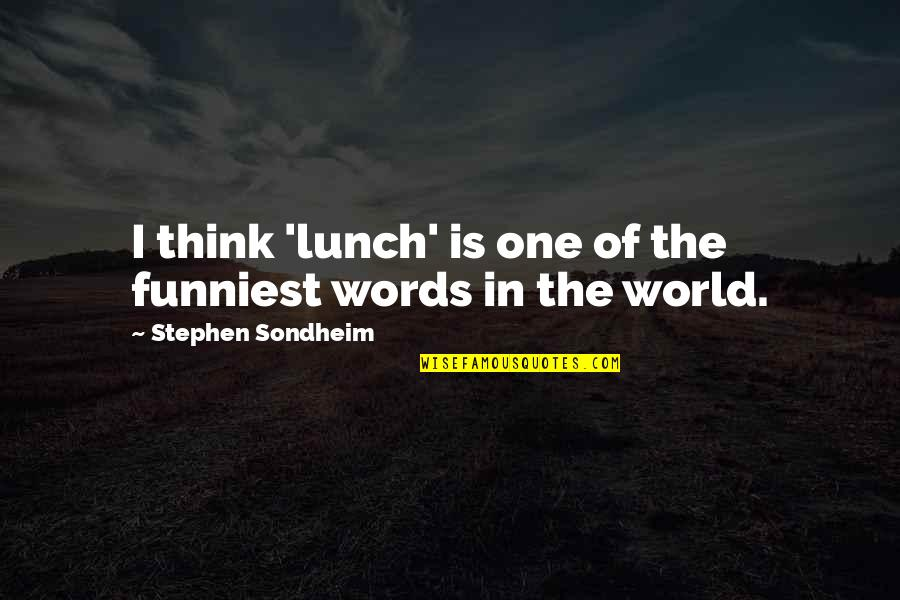 Graveside Quotes By Stephen Sondheim: I think 'lunch' is one of the funniest