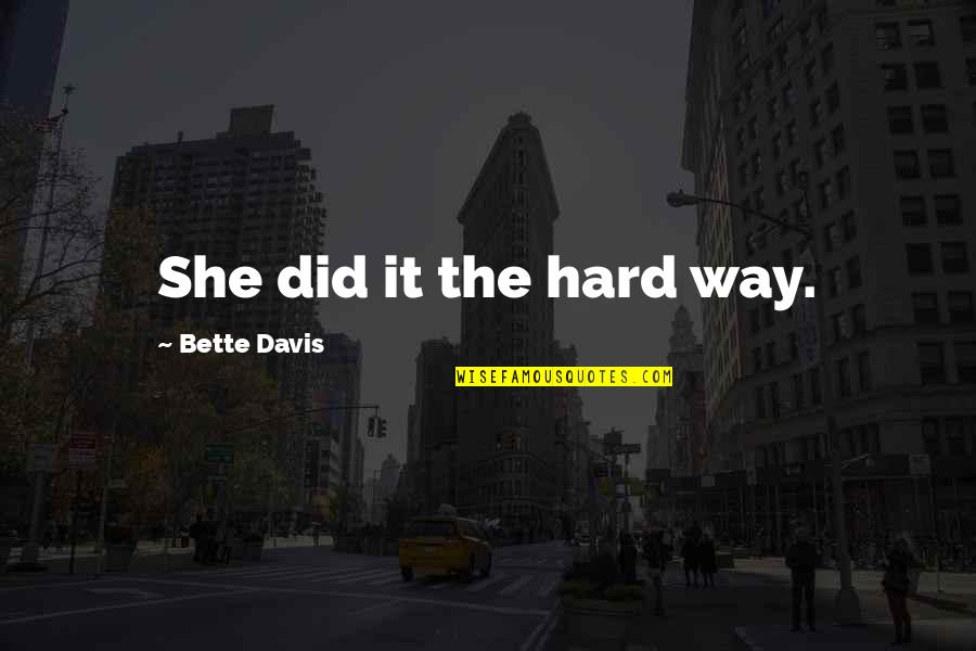 Gravestone Quotes By Bette Davis: She did it the hard way.