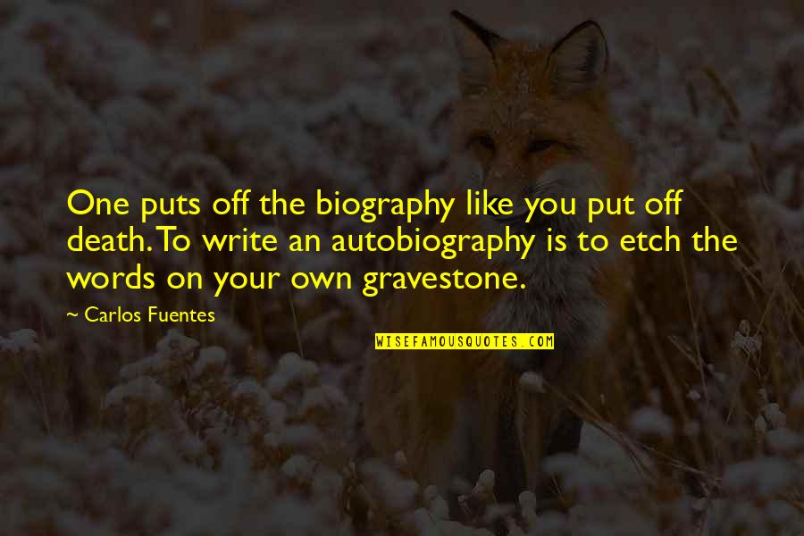 Gravestone Quotes By Carlos Fuentes: One puts off the biography like you put