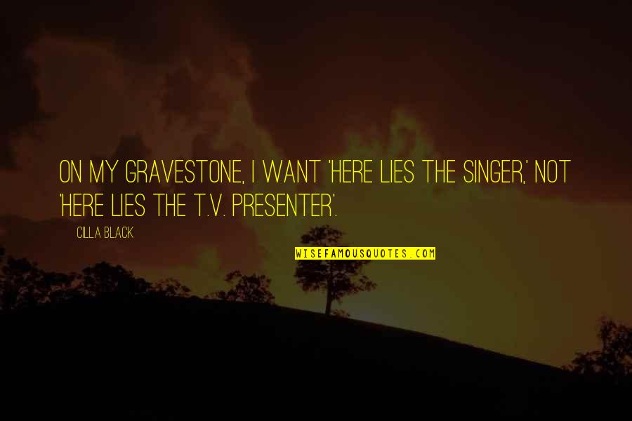 Gravestone Quotes By Cilla Black: On my gravestone, I want 'Here lies the