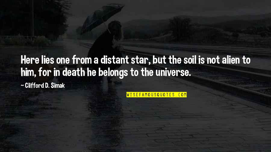 Gravestone Quotes By Clifford D. Simak: Here lies one from a distant star, but