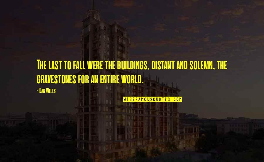 Gravestone Quotes By Dan Wells: The last to fall were the buildings, distant