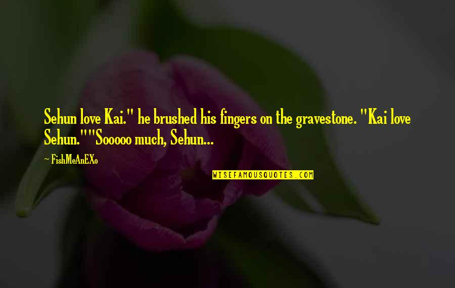 "Gravestone Quotes By FishMeAnEXo: Sehun love Kai."" he brushed his fingers on"