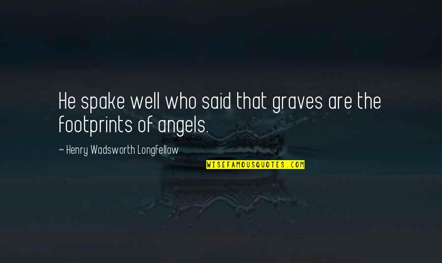 Gravestone Quotes By Henry Wadsworth Longfellow: He spake well who said that graves are