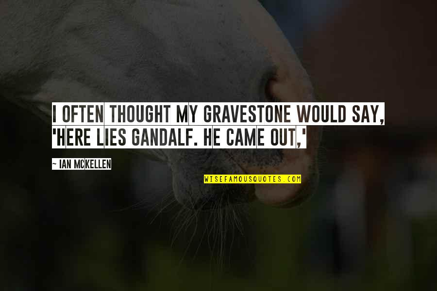 Gravestone Quotes By Ian McKellen: I often thought my gravestone would say, 'Here