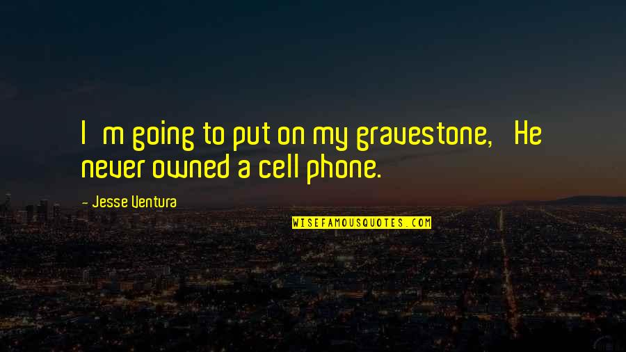 Gravestone Quotes By Jesse Ventura: I'm going to put on my gravestone, 'He