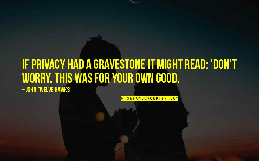 Gravestone Quotes By John Twelve Hawks: If privacy had a gravestone it might read: