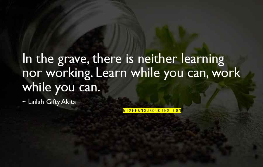 Gravestone Quotes By Lailah Gifty Akita: In the grave, there is neither learning nor