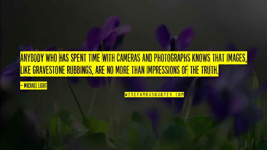 Gravestone Quotes By Michael Light: Anybody who has spent time with cameras and