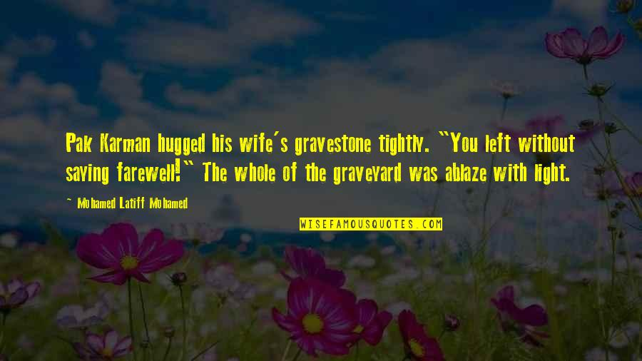 "Gravestone Quotes By Mohamed Latiff Mohamed: Pak Karman hugged his wife's gravestone tightly. ""You"