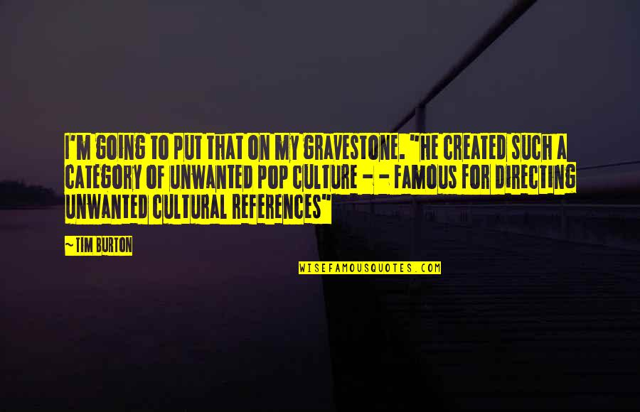 Gravestone Quotes By Tim Burton: I'm going to put that on my gravestone.