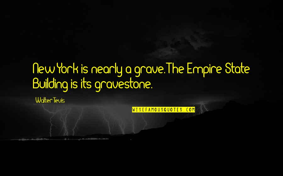 Gravestone Quotes By Walter Tevis: New York is nearly a grave. The Empire