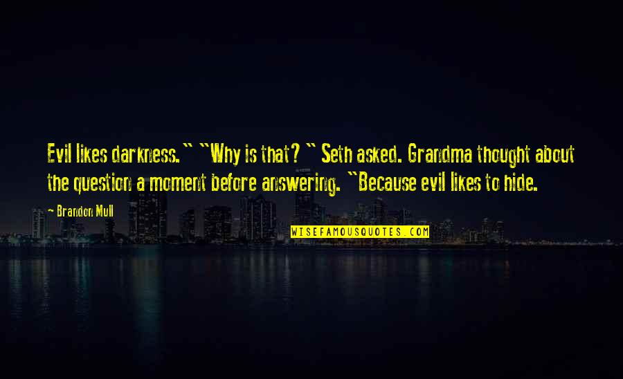 """Gray And Juvia Quotes By Brandon Mull: Evil likes darkness."""" """"Why is that?"""" Seth asked."""