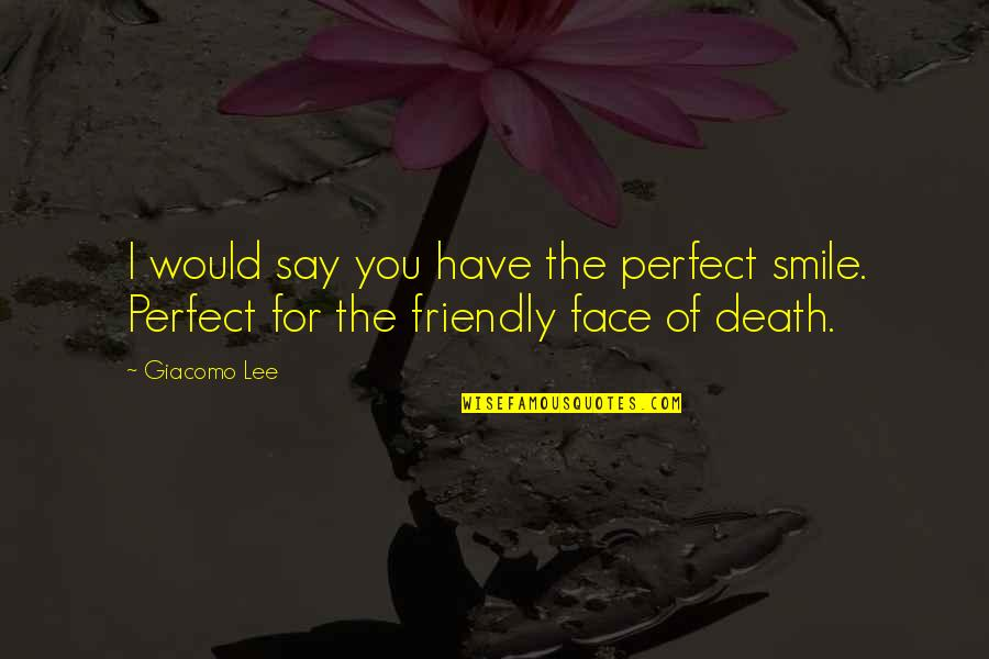 Gray And Juvia Quotes By Giacomo Lee: I would say you have the perfect smile.