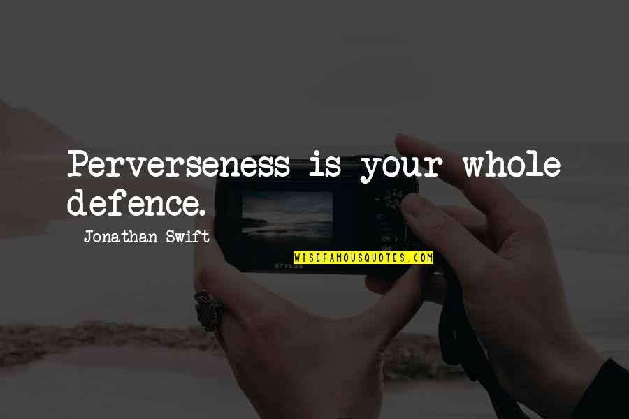 Gray And Juvia Quotes By Jonathan Swift: Perverseness is your whole defence.