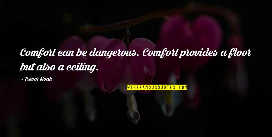 Gray And Juvia Quotes By Trevor Noah: Comfort can be dangerous. Comfort provides a floor