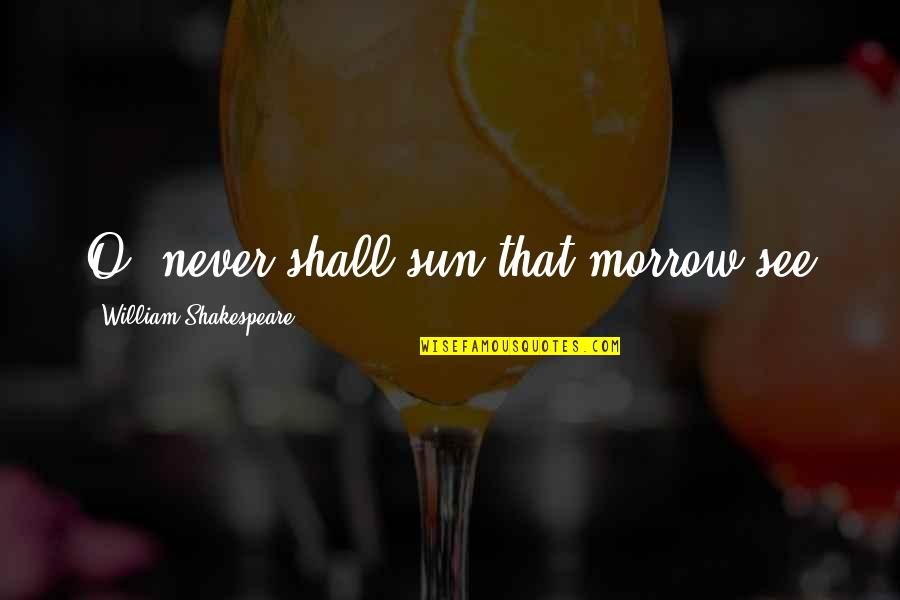 Gray And Juvia Quotes By William Shakespeare: O, never shall sun that morrow see