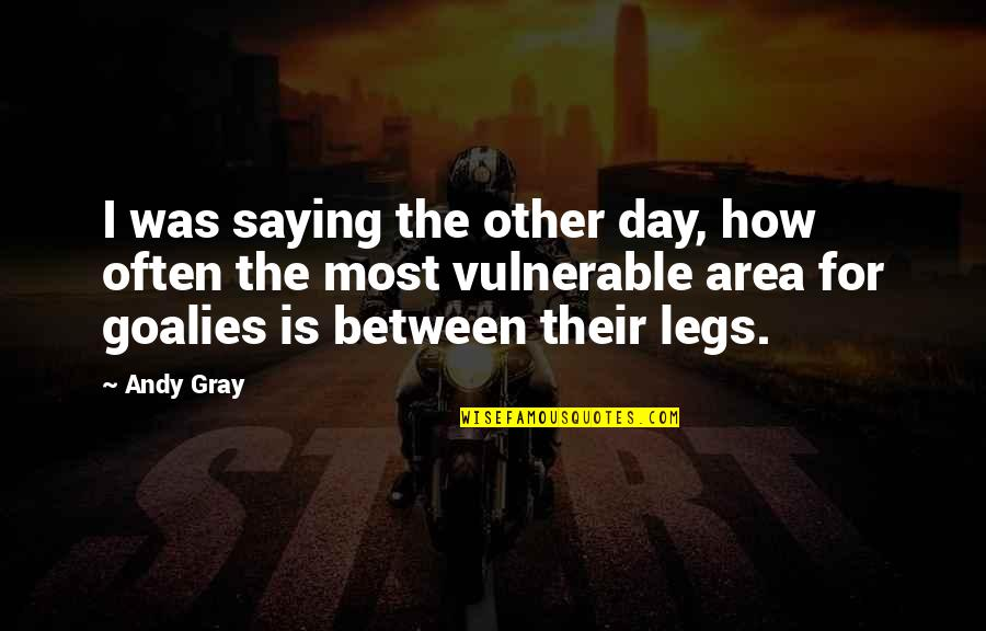 Gray Area Quotes By Andy Gray: I was saying the other day, how often
