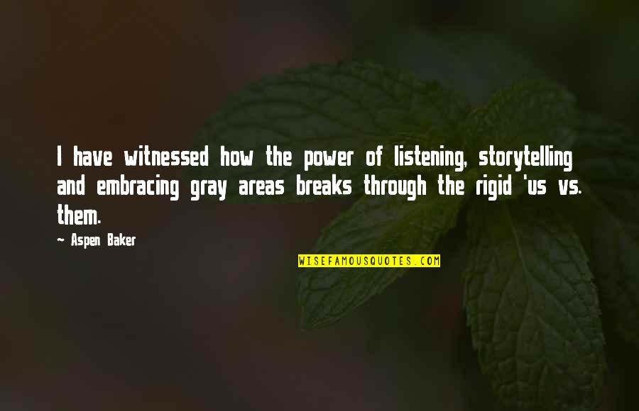 Gray Area Quotes By Aspen Baker: I have witnessed how the power of listening,