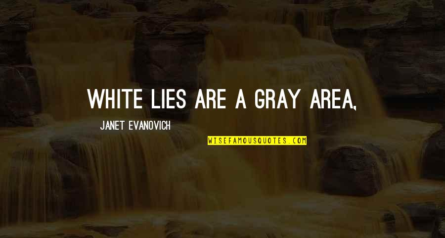 Gray Area Quotes By Janet Evanovich: White lies are a gray area,