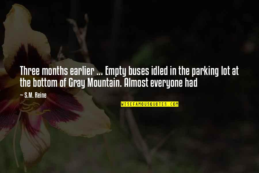 Gray Mountain Quotes By S.M. Reine: Three months earlier ... Empty buses idled in