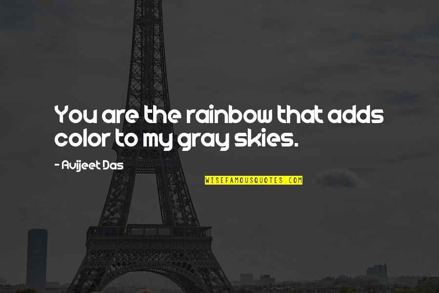 Gray Sky Quotes By Avijeet Das: You are the rainbow that adds color to