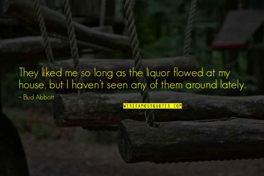 Gray Sky Quotes By Bud Abbott: They liked me so long as the liquor
