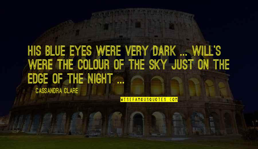 Gray Sky Quotes By Cassandra Clare: His blue eyes were very dark ... Will's