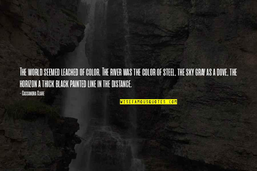 Gray Sky Quotes By Cassandra Clare: The world seemed leached of color. The river