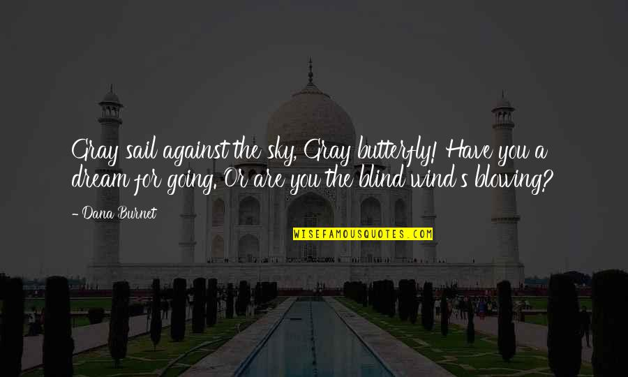 Gray Sky Quotes By Dana Burnet: Gray sail against the sky, Gray butterfly! Have