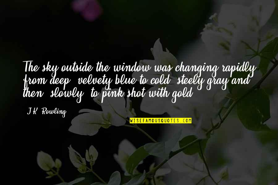 Gray Sky Quotes By J.K. Rowling: The sky outside the window was changing rapidly