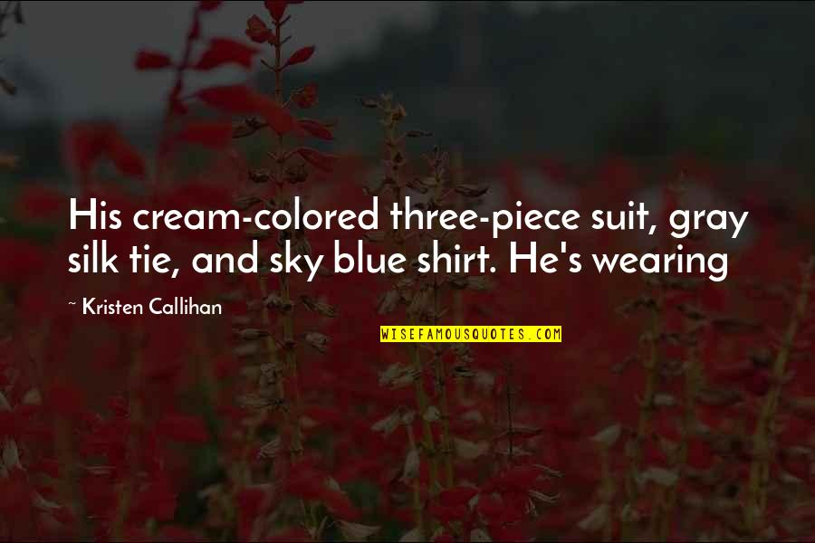 Gray Sky Quotes By Kristen Callihan: His cream-colored three-piece suit, gray silk tie, and