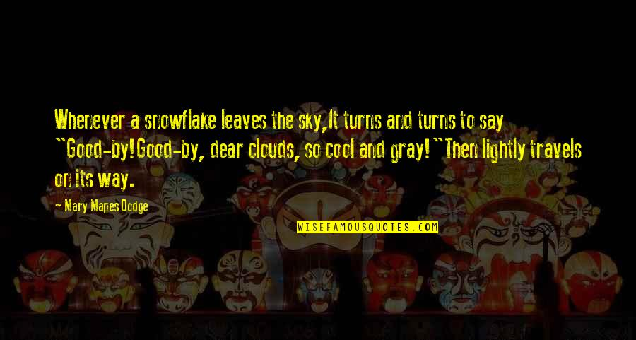 Gray Sky Quotes By Mary Mapes Dodge: Whenever a snowflake leaves the sky,It turns and