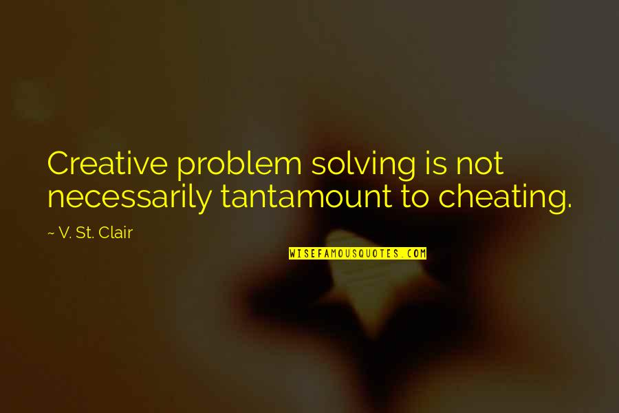 Gray Sky Quotes By V. St. Clair: Creative problem solving is not necessarily tantamount to