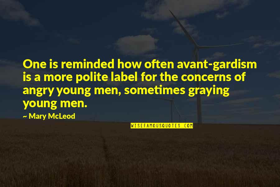 Graying Quotes By Mary McLeod: One is reminded how often avant-gardism is a
