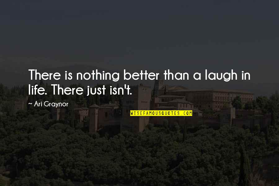 Graynor Quotes By Ari Graynor: There is nothing better than a laugh in