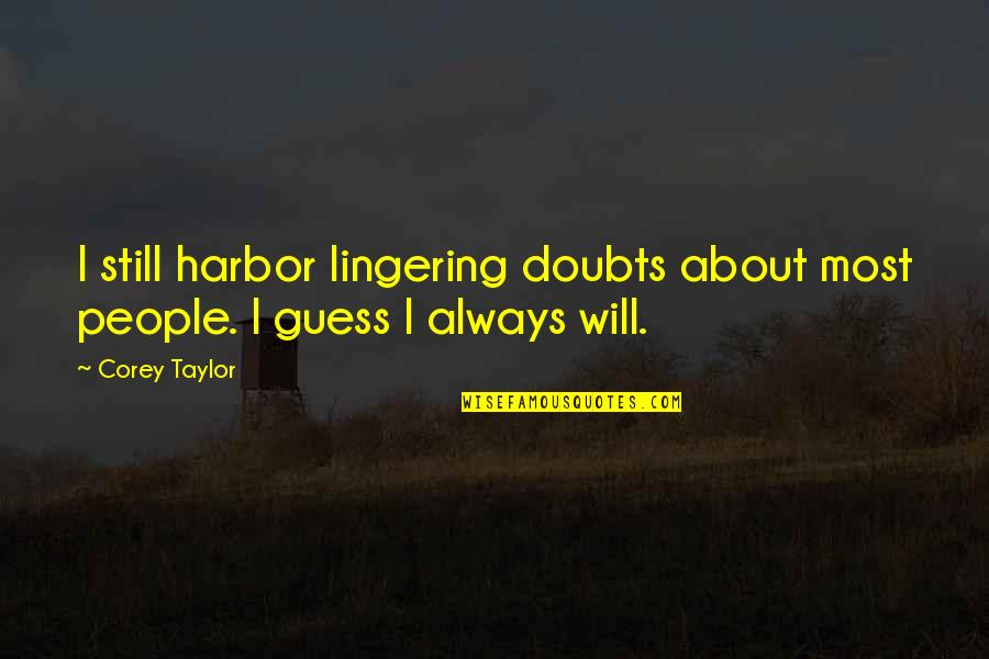Gre Quotes By Corey Taylor: I still harbor lingering doubts about most people.