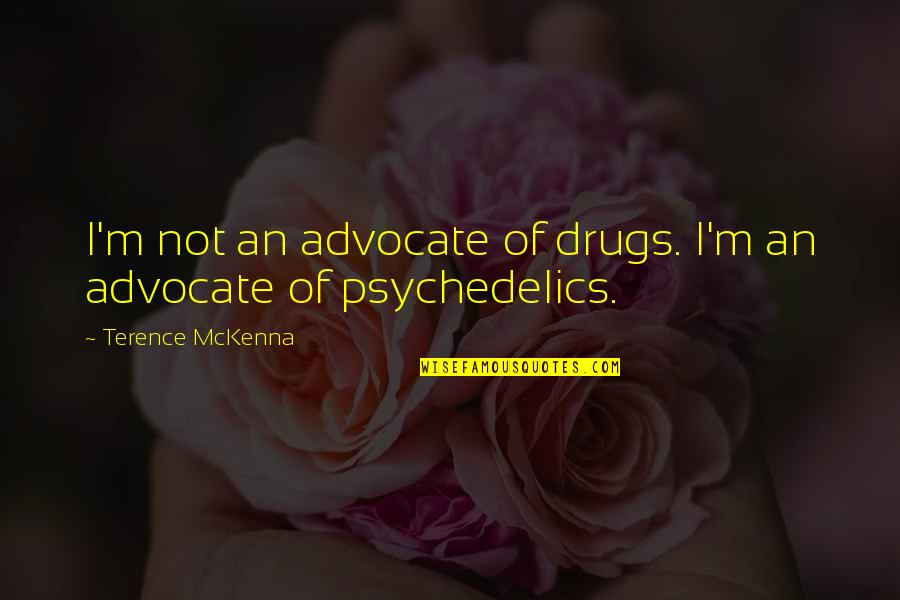 Gre Quotes By Terence McKenna: I'm not an advocate of drugs. I'm an