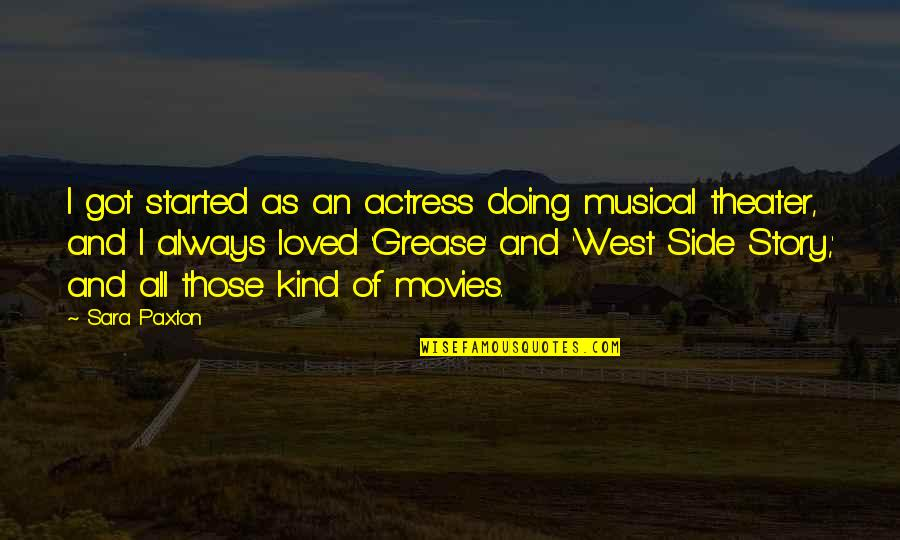 Grease Musical Quotes By Sara Paxton: I got started as an actress doing musical