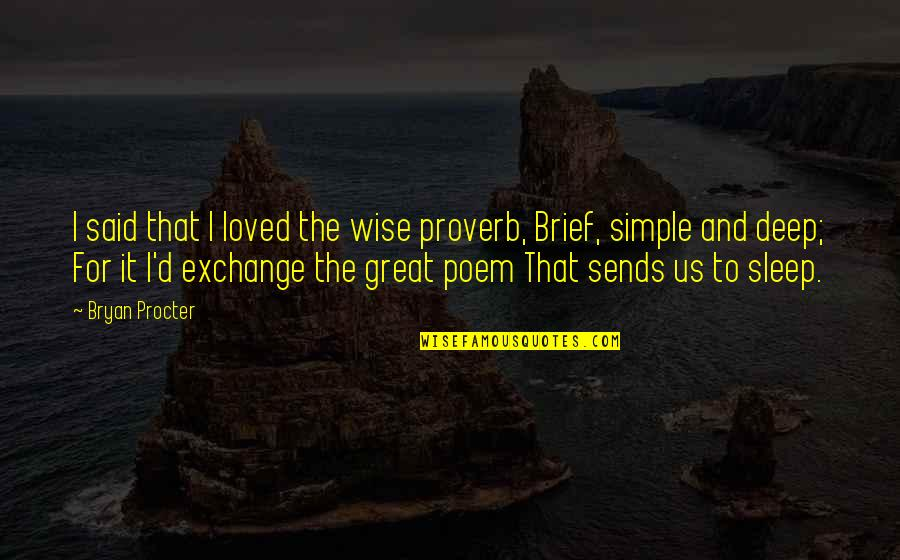Great And Wise Quotes By Bryan Procter: I said that I loved the wise proverb,