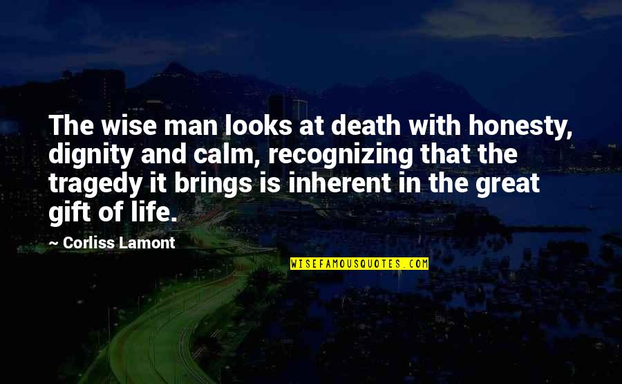 Great And Wise Quotes By Corliss Lamont: The wise man looks at death with honesty,
