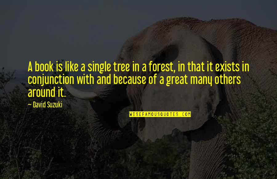 Great And Wise Quotes By David Suzuki: A book is like a single tree in