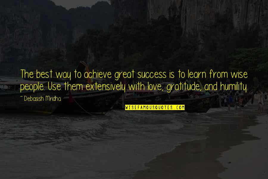 Great And Wise Quotes By Debasish Mridha: The best way to achieve great success is