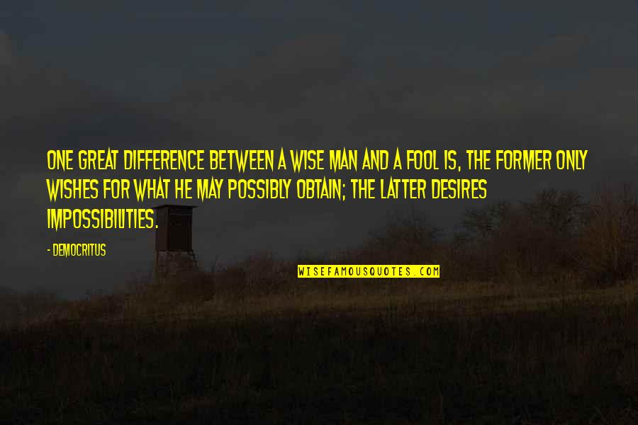Great And Wise Quotes By Democritus: One great difference between a wise man and
