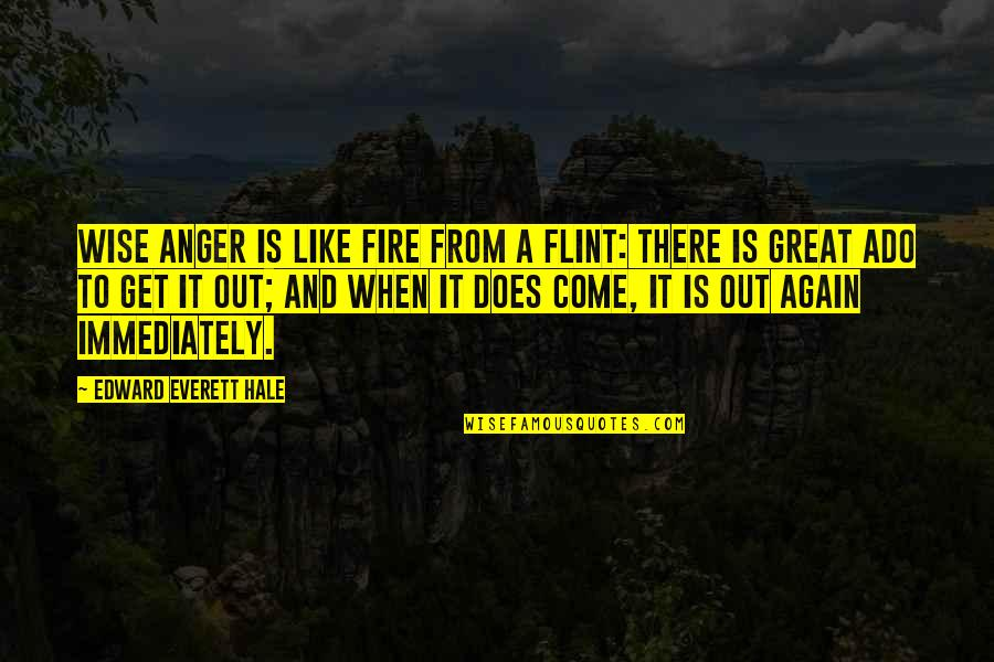 Great And Wise Quotes By Edward Everett Hale: Wise anger is like fire from a flint: