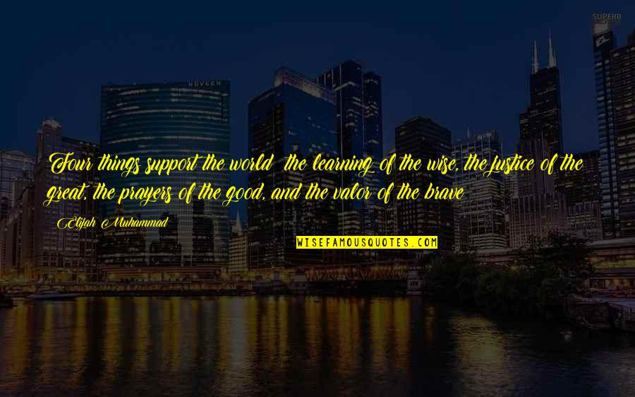 Great And Wise Quotes By Elijah Muhammad: Four things support the world: the learning of