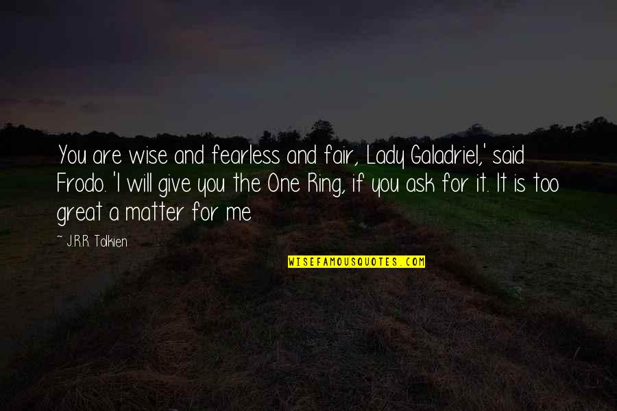 Great And Wise Quotes By J.R.R. Tolkien: You are wise and fearless and fair, Lady