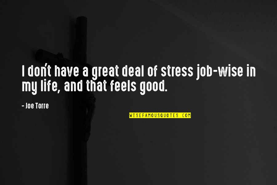 Great And Wise Quotes By Joe Torre: I don't have a great deal of stress