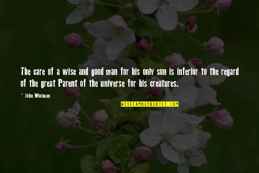 Great And Wise Quotes By John Woolman: The care of a wise and good man